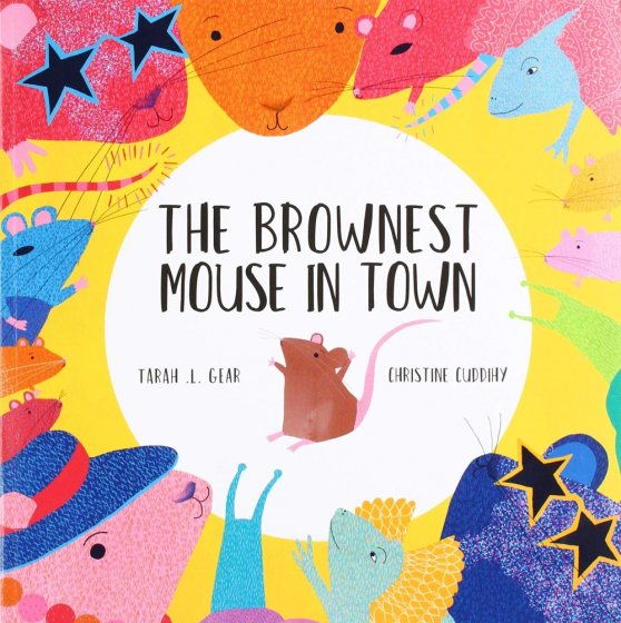 The Brownest Mouse in Town by Tarah L Gear